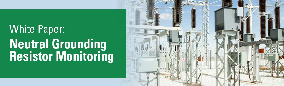 White Paper: Neutral Grounding Resistor Monitoring